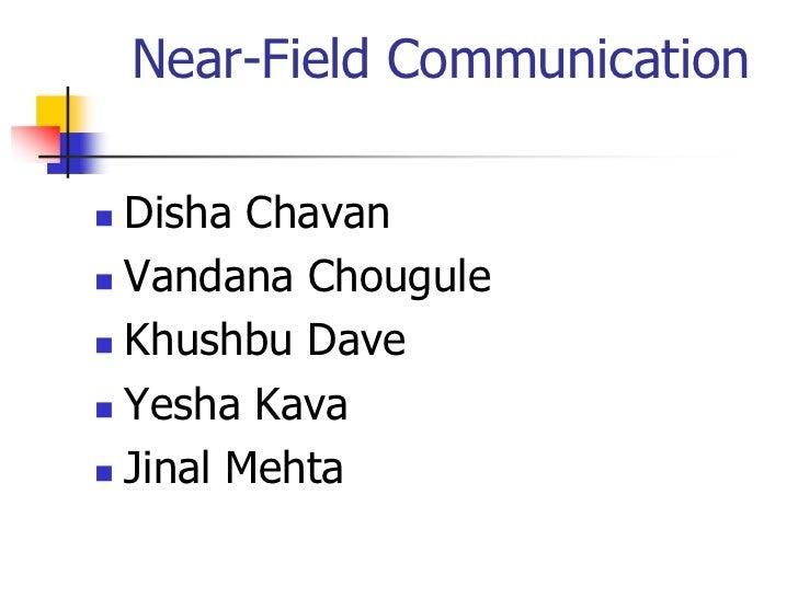 Near-Field Communication Disha Chavan Vandana Chougule Khushbu Dave Yesha Kava Jinal Mehta