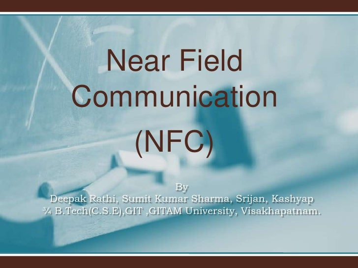 Near Field Communication<br />(NFC)<br />ByDeepak Rathi, Sumit Kumar Sharma, Srijan, Kashyap¾ B.Tech(C.S.E),GIT ,GITAM Uni...