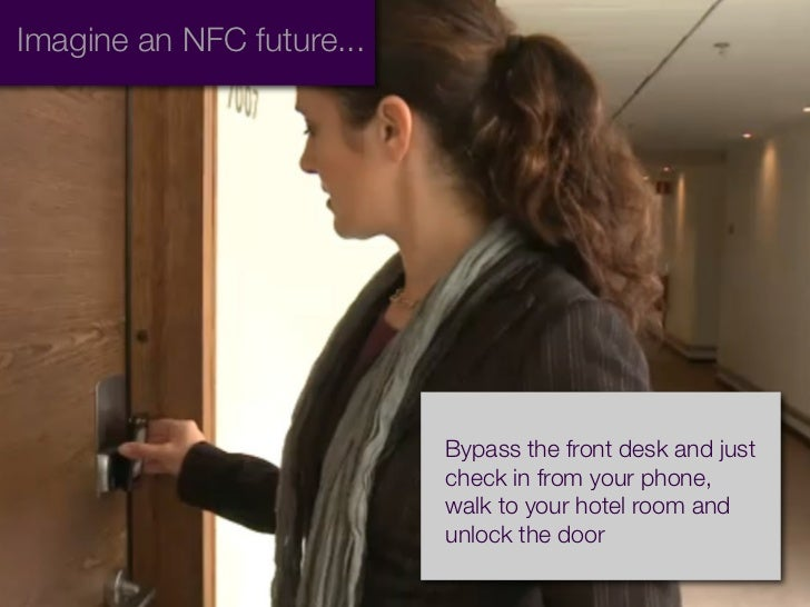 Imagine an NFC future...                           Bypass the front desk and just                           check in from ...