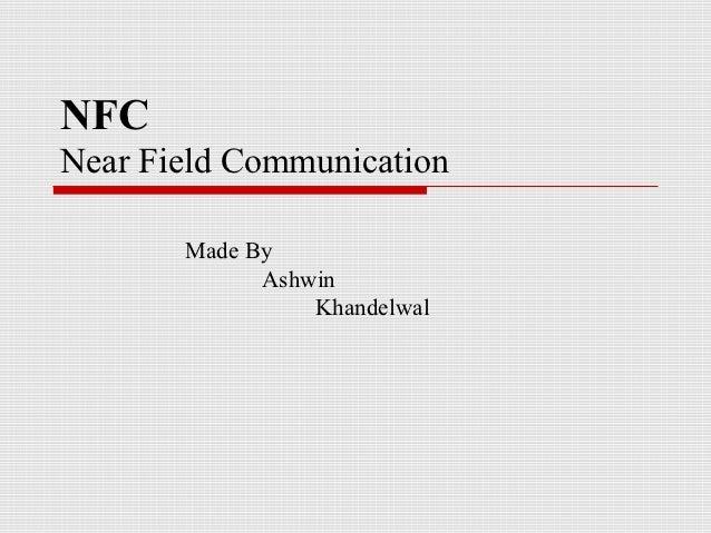 NFCNear Field Communication       Made By             Ashwin                 Khandelwal