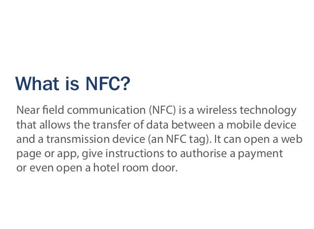 What is NFC? Near field communication (NFC) is a wireless technology that allows the transfer of data between a mobile dev...