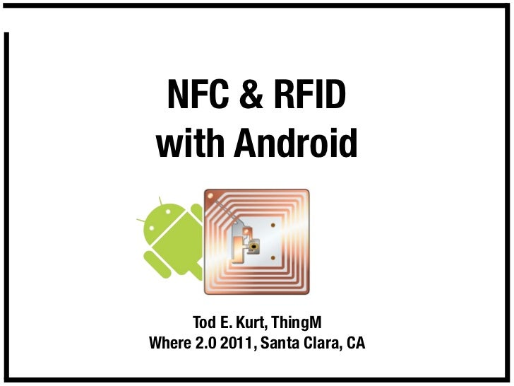 NFC & RFIDwith Android     Tod E. Kurt, ThingMWhere 2.0 2011, Santa Clara, CA