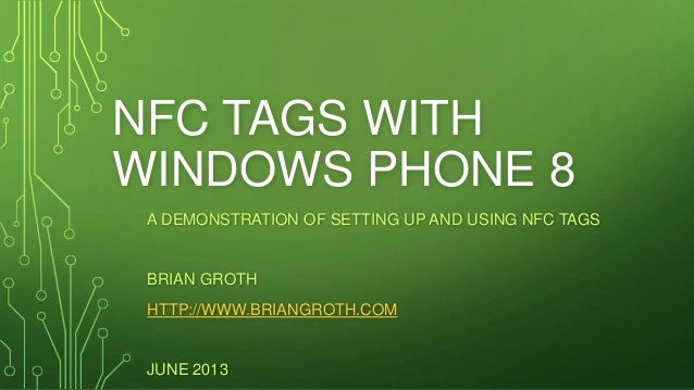 NFC TAGS WITHWINDOWS PHONE 8A DEMONSTRATION OF SETTING UP AND USING NFC TAGSBRIAN GROTHHTTP://WWW.BRIANGROTH.COMJUNE 2013