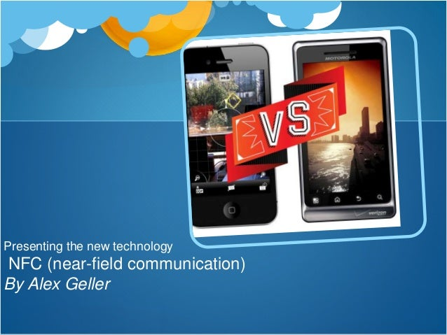 Presenting the new technology NFC (near-field communication) By Alex Geller