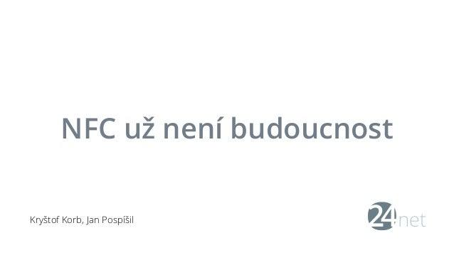 NFC už není budoucnost  Kryštof Korb, Jan Pospíšil