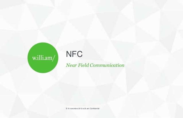 NFCNear Field Communication© 6 novembre 2012 w.illi.am/ Confidentiel