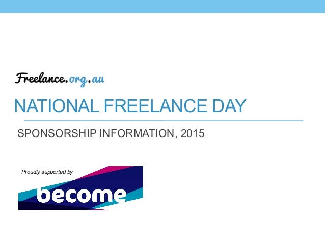 NATIONAL FREELANCE DAY SPONSORSHIP INFORMATION, 2015 Proudly supported by