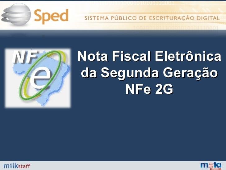 Nota Fiscal Eletrônica da Segunda Geração NFe 2G