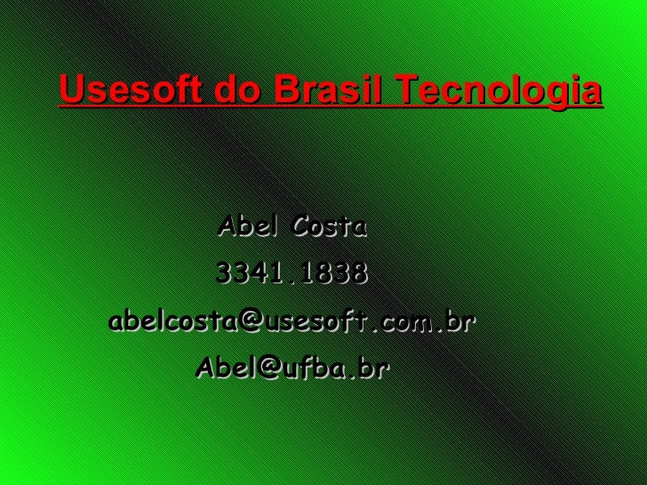 Usesoft do Brasil Tecnologia <ul><li>Abel Costa </li></ul><ul><li>3341.1838 </li></ul><ul><li>[email_address] </li></ul><u...