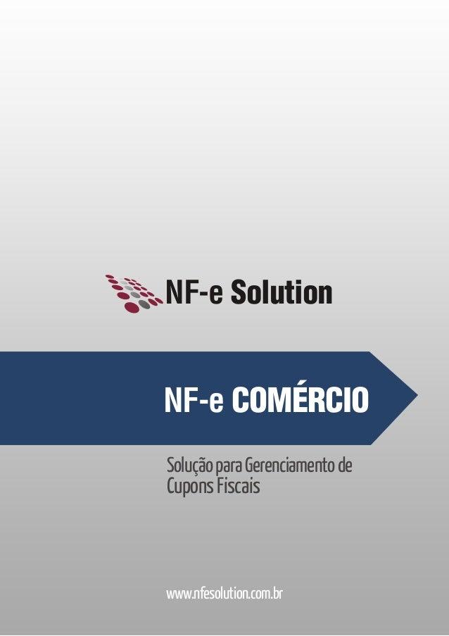 NF-e Solution  NF-e COMÉRCIO Solução para Gerenciamento de  Cupons Fiscais  www.nfesolution.com.br