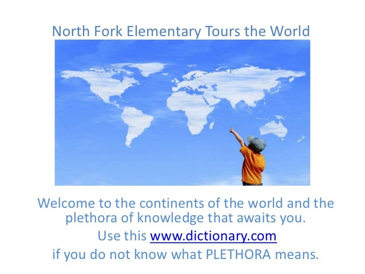 North Fork Elementary Tours the WorldWelcome to the continents of the world and the    plethora of knowledge that awaits y...