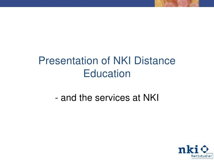 Presentationof NKI Distance Education<br />- and the services at NKI<br />