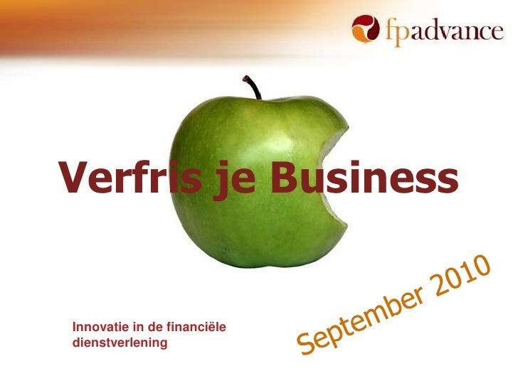 Verfris je Business<br />September 2010<br />Innovatie in de financiële dienstverlening<br />