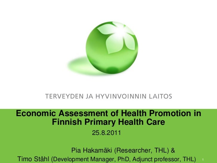 Economic Assessment of Health Promotion in       Finnish Primary Health Care                         25.8.2011            ...