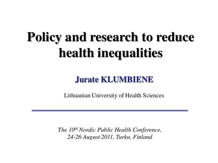 Policy and research to reduce      health inequalities           Jurate KLUMBIENE       Lithuanian University of Health Sc...