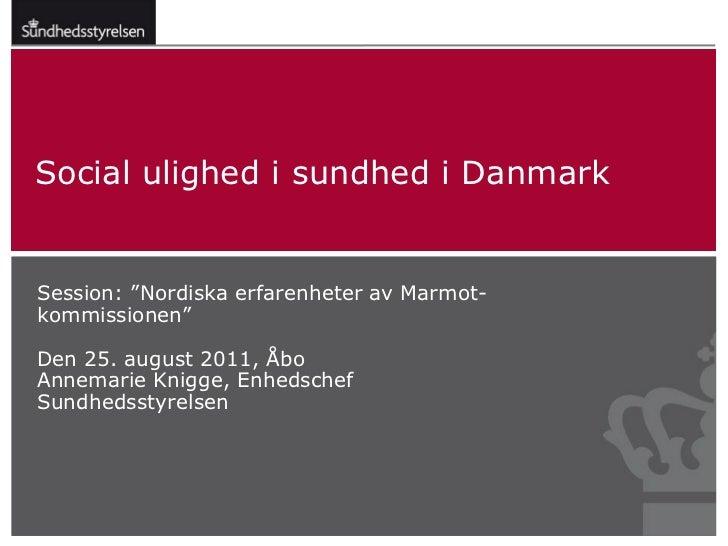 """Social ulighed i sundhed i DanmarkSession: """"Nordiska erfarenheter av Marmot-kommissionen""""Den 25. august 2011, ÅboAnnemarie..."""