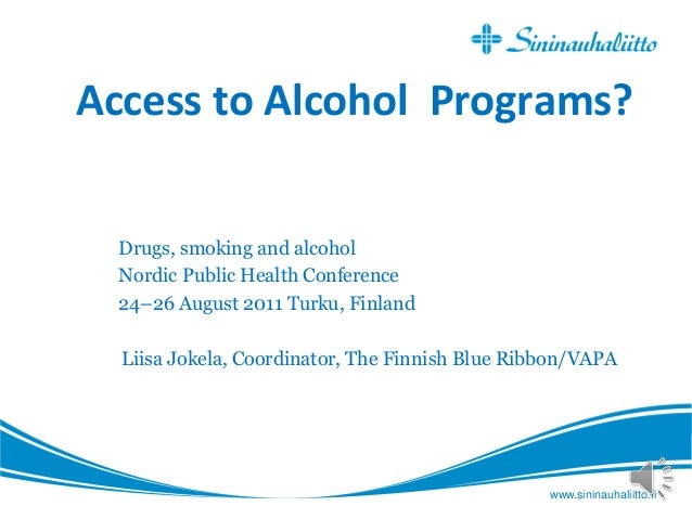 www.sininauhaliitto.fi Access to Alcohol Programs? Drugs, smoking and alcohol Nordic Public Health Conference 24–26 August...