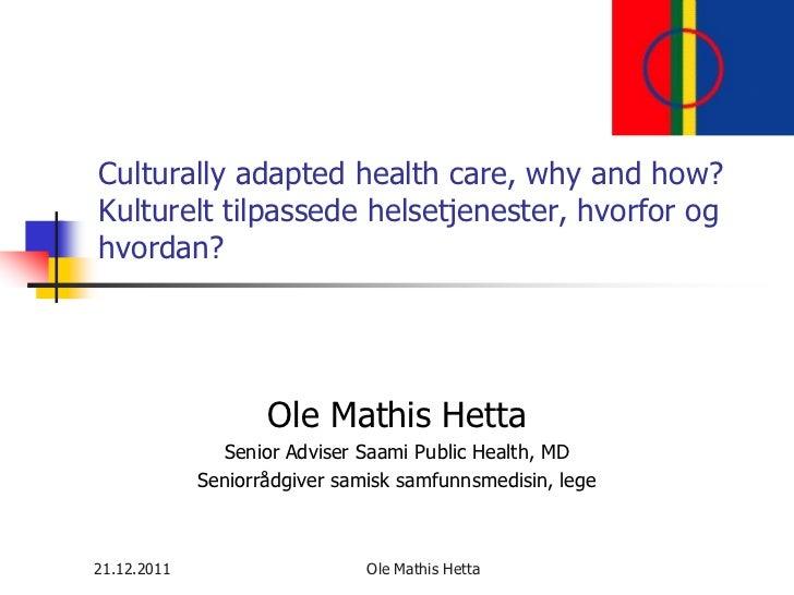 Culturally adapted health care, why and how?Kulturelt tilpassede helsetjenester, hvorfor oghvordan?                    Ole...
