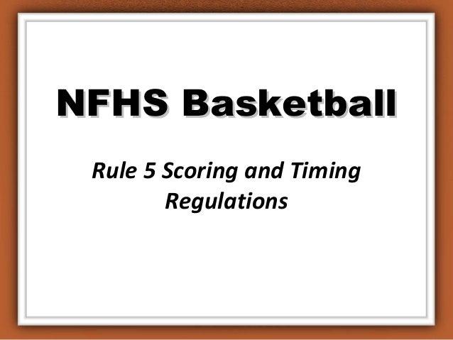 NFHS BasketballNFHS Basketball Rule 5 Scoring and Timing Regulations