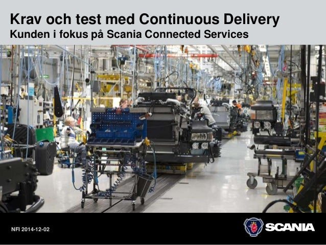 Krav och test med Continuous Delivery  Kunden i fokus på Scania Connected Services  NFI 2014-12-02