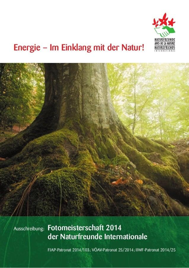 Energie – Im Einklang mit der Natur!  Ausschreibung:  Fotomeisterschaft 2014 der Naturfreunde Internationale FIAP-Patronat...