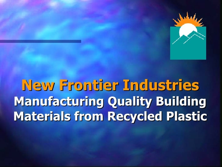 New Frontier Industries Manufacturing Quality Building Materials from Recycled Plastic