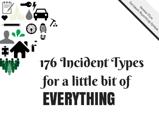 176 Incident Types for a little bit of EVERYTHING Kansas Fire Incident Reporting System