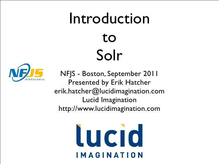 Introduction         to        Solr  NFJS - Boston, September 2011     Presented by Erik Hatchererik.hatcher@lucidimaginat...