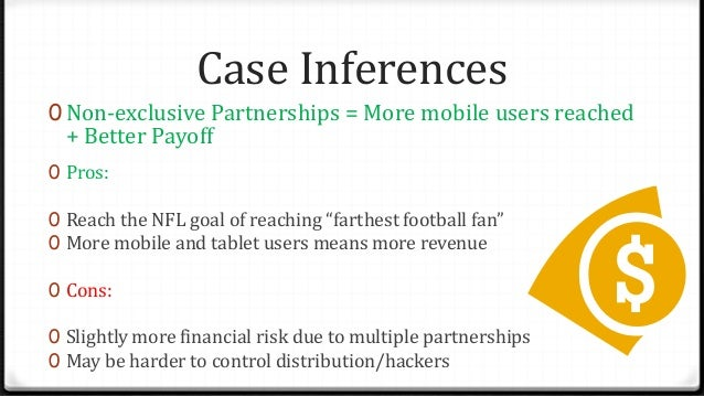 Case Inferences 0 Non-exclusive Partnerships = More mobile users reached + Better Payoff 0 Pros: 0 Reach the NFL goal of r...