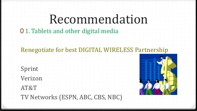 Recommendation 0 1. Tablets and other digital media Renegotiate for best DIGITAL WIRELESS Partnership Sprint Verizon AT&T ...