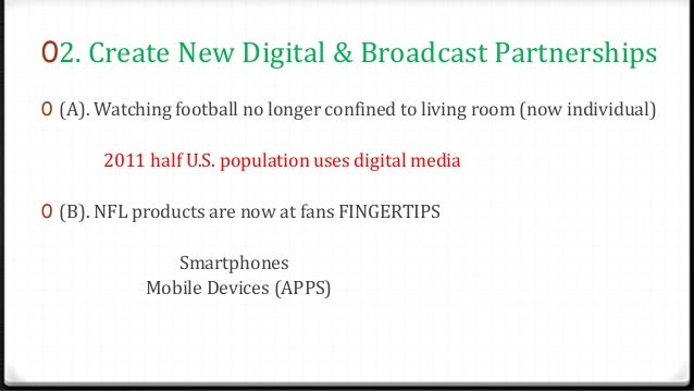 02. Create New Digital & Broadcast Partnerships 0 (A). Watching football no longer confined to living room (now individual...