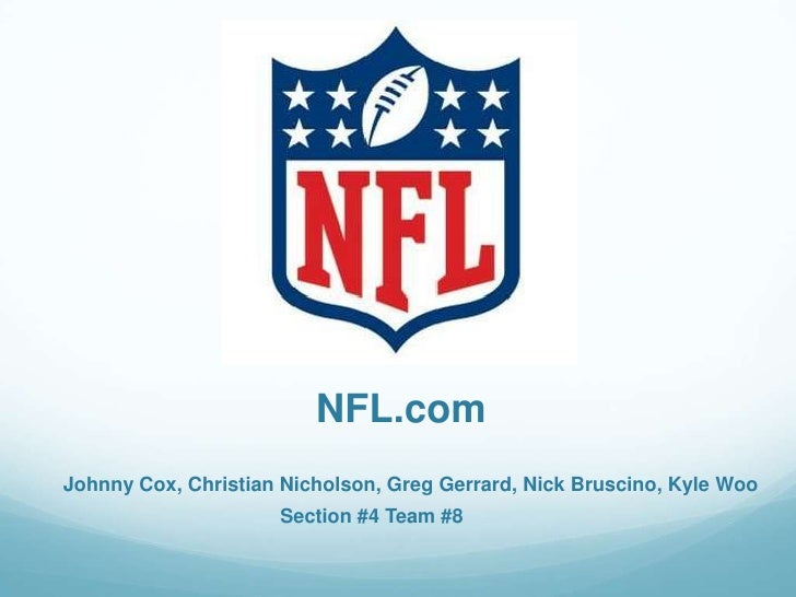 NFL.com<br />Johnny Cox, Christian Nicholson, Greg Gerrard, Nick Bruscino, Kyle Woo<br />Section #4 Team #8<br />