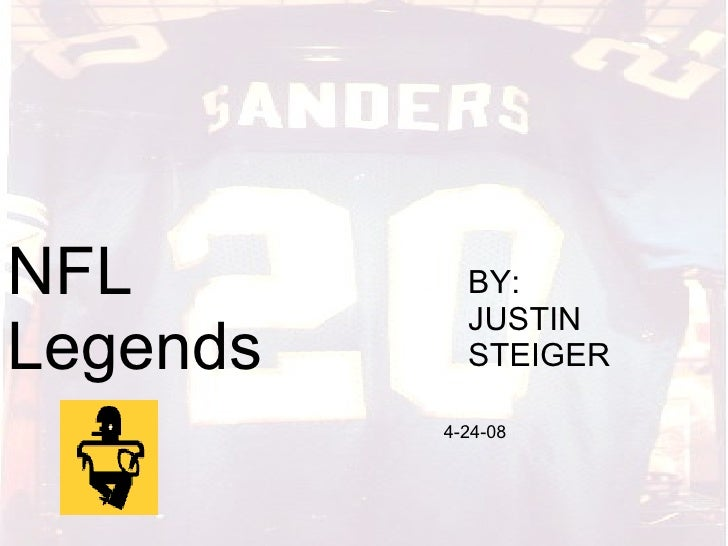 NFL Legends By: Justin Steiger NFL Legends BY: JUSTIN STEIGER 4-24-08