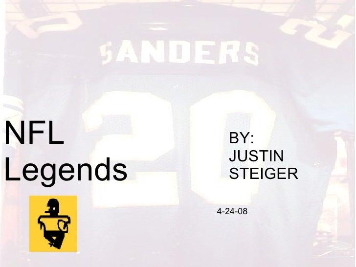 NFL Legends By: Justin Steiger NFL Legends BY: JUSTIN STEIGER 4-24-08
