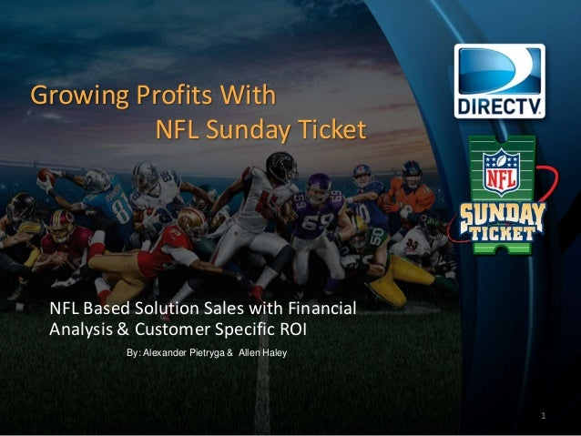 Growing Profits With NFL Sunday Ticket NFL Based Solution Sales with Financial Analysis & Customer Specific ROI 1 By: Alex...