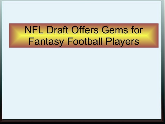 NFL Draft Offers Gems for Fantasy Football Players