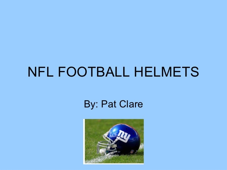 NFL FOOTBALL HELMETS By: Pat Clare