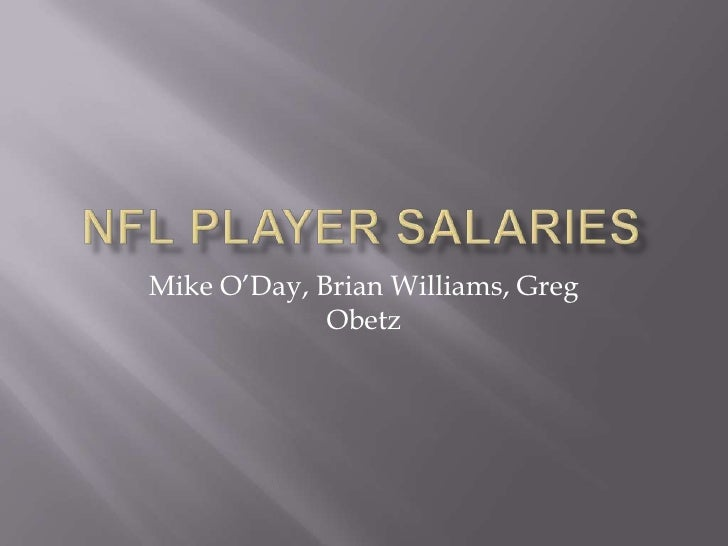 NFL Player Salaries<br />Mike O'Day, Brian Williams, Greg Obetz<br />