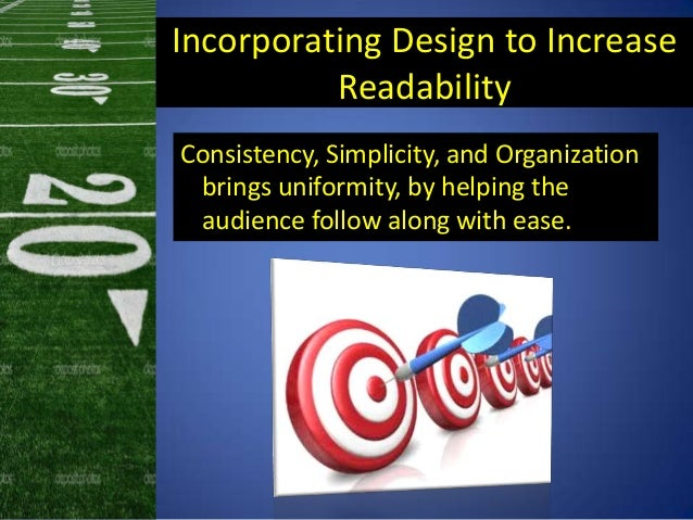 Incorporating Design to IncreaseReadabilityConsistency, Simplicity, and Organizationbrings uniformity, by helping theaudie...