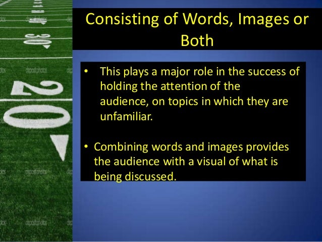 Consisting of Words, Images orBoth• This plays a major role in the success ofholding the attention of theaudience, on topi...