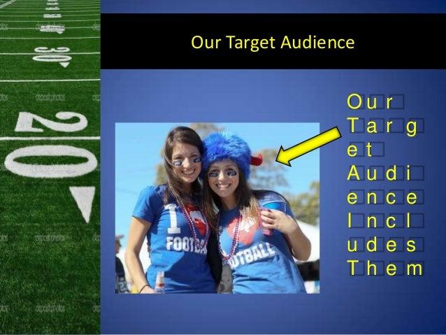 Our Target AudienceO u rT a r ge tA u d ie n c eI n c lu d e sT h e m