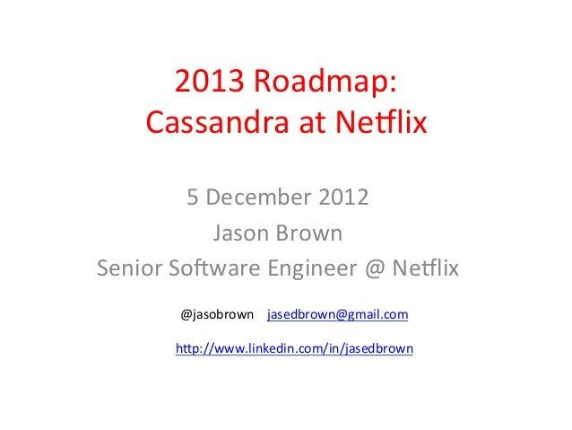 2013 Roadmap:            Cassandra at Ne4lix            5 December 2012                 Jason Brown Se...