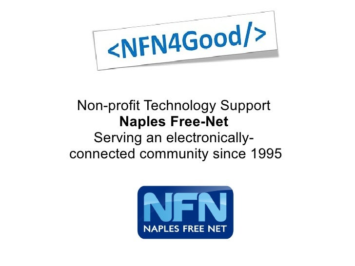 Non-profit Technology Support  Naples Free-Net  Serving an electronically-  connected community since 1995