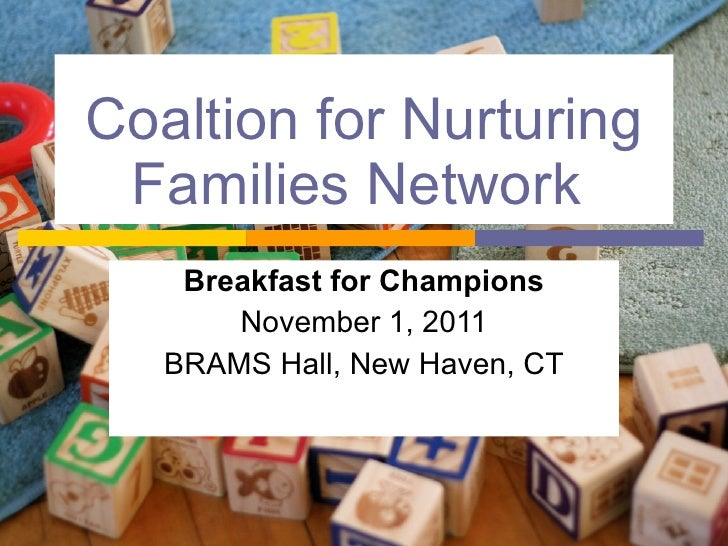Coaltion for Nurturing Families Network   Breakfast for Champions November 1, 2011 BRAMS Hall, New Haven, CT