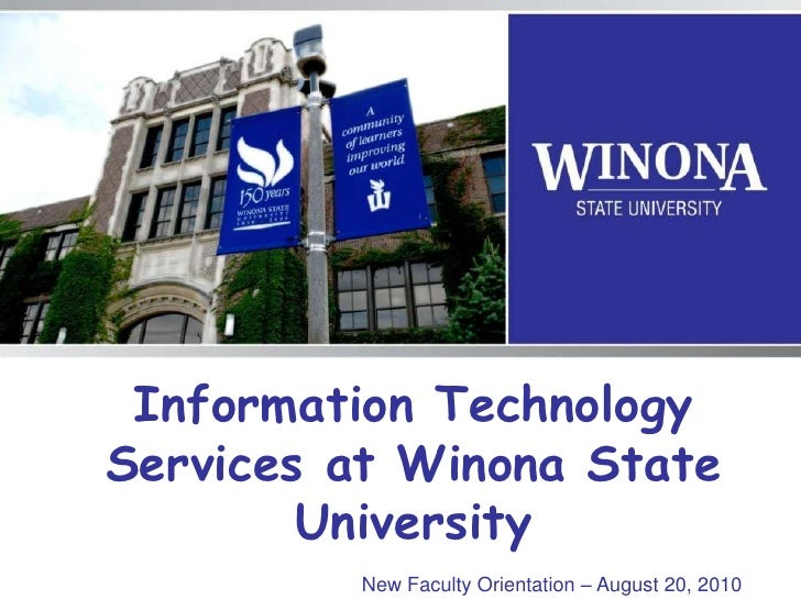 Information Technology Services at Winona State University<br />New Faculty Orientation – August 20, 2010<br />