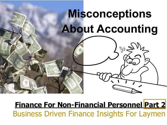 Finance For Non-Financial Personnel Part 2 Business Driven Finance Insights For Laymen Misconceptions About Accounting