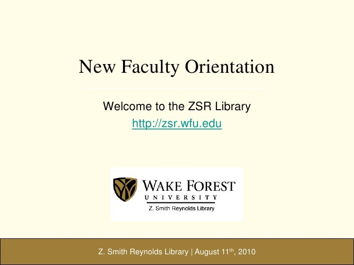 Z. Smith Reynolds Library | August 11th, 2010<br />New Faculty Orientation<br />Welcome to the ZSR Library<br />http://zsr...