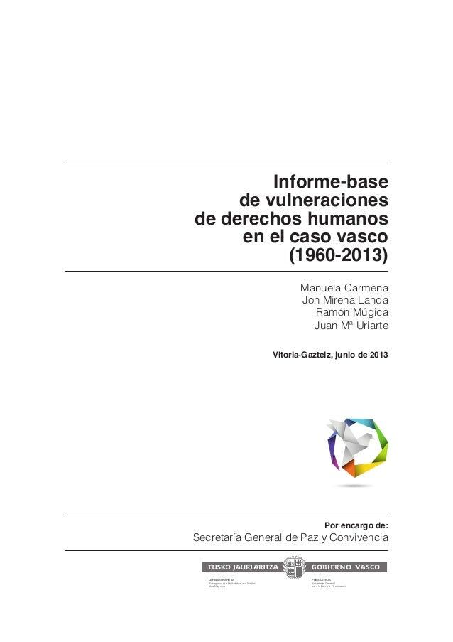 Informe-basede vulneracionesde derechos humanosen el caso vasco(1960-2013)Manuela CarmenaJon Mirena LandaRamón MúgicaJuan ...