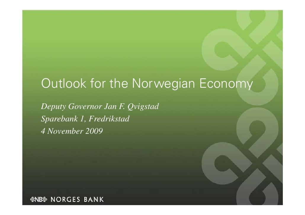 Outlook for the Norwegian Economy Deputy Governor Jan F. Qvigstad Sparebank 1, Fredrikstad 4 November 2009
