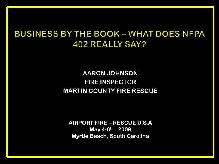 AARON JOHNSON<br />FIRE INSPECTOR <br />MARTIN COUNTY FIRE RESCUE<br />Business by the book – what does nfpa 402 really sa...